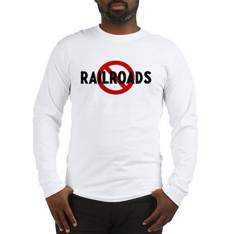 Anti railroads Long Sleeve T-Shirt