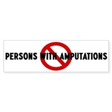 Anti persons with amputations Bumper Bumper Sticker