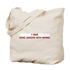 I Fear BEING INFESTED WITH WO Tote Bag