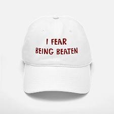 I Fear BEING BEATEN Baseball Baseball Cap
