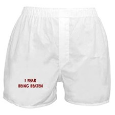 I Fear BEING BEATEN Boxer Shorts