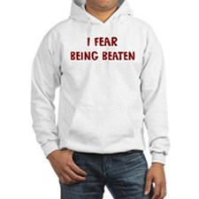I Fear BEING BEATEN Hoodie