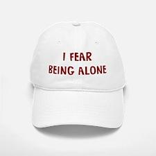 I Fear BEING ALONE Baseball Baseball Cap