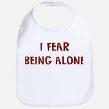 I Fear BEING ALONE Bib