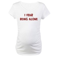 I Fear BEING ALONE Shirt