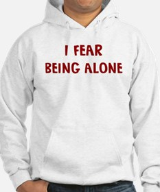 I Fear BEING ALONE Hoodie