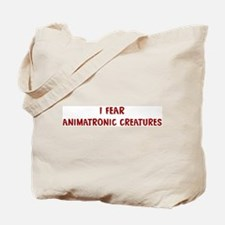 I Fear ANIMATRONIC CREATURES Tote Bag