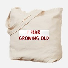 I Fear GROWING OLD Tote Bag