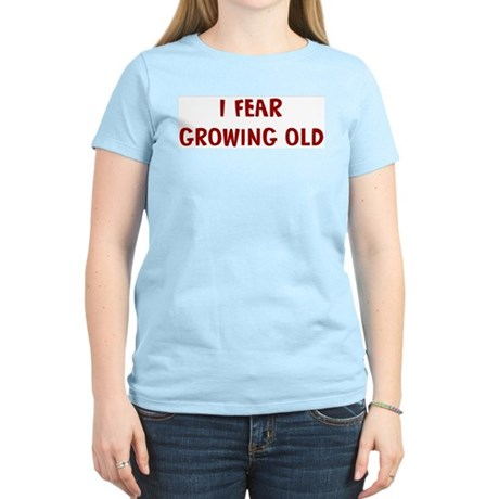 I Fear GROWING OLD Women's Light T-Shirt