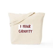 I Fear GRAVITY Tote Bag