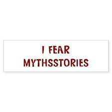 I Fear MYTHSSTORIES Bumper Bumper Sticker