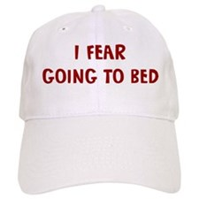 I Fear GOING TO BED Baseball Cap