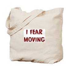I Fear MOVING Tote Bag