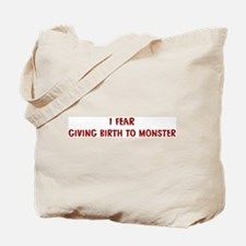 I Fear GIVING BIRTH TO MONSTE Tote Bag