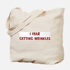 I Fear GETTING WRINKLES Tote Bag