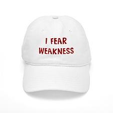 I Fear WEAKNESS Baseball Cap
