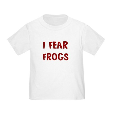 I Fear FROGS Toddler T-Shirt