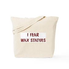 I Fear WAX STATUES Tote Bag