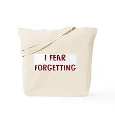 I Fear FORGETTING Tote Bag