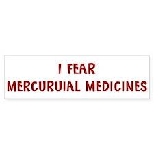 I Fear MERCURUIAL MEDICINES Bumper Bumper Sticker