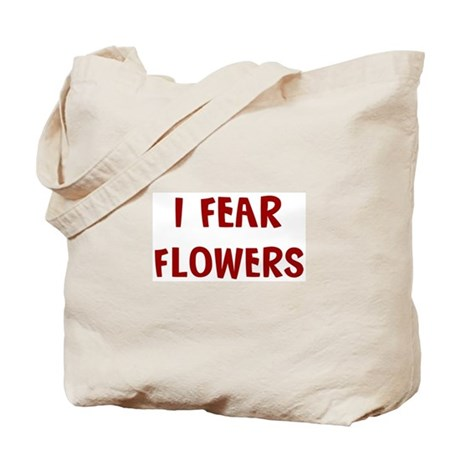 I Fear FLOWERS Tote Bag