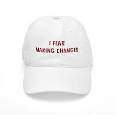 I Fear MAKING CHANGES Baseball Cap