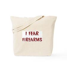 I Fear FIREARMS Tote Bag
