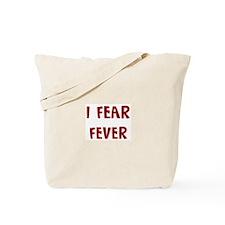 I Fear FEVER Tote Bag