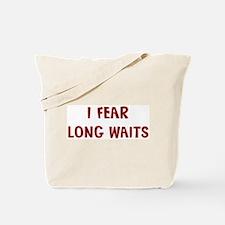 I Fear LONG WAITS Tote Bag