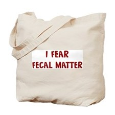 I Fear FECAL MATTER Tote Bag