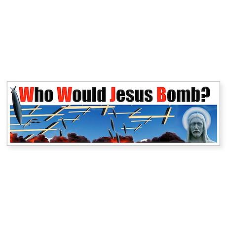 """Who Would Jesus Bomb?"" Bumper Sticker"