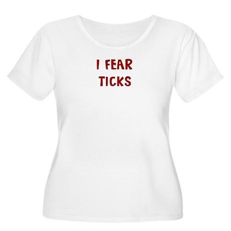 I Fear TICKS Women's Plus Size Scoop Neck T-Shirt