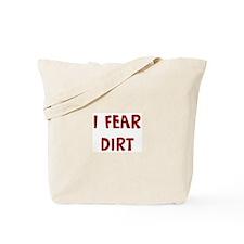 I Fear DIRT Tote Bag