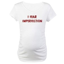 I Fear IMPERFECTION Shirt