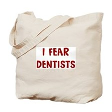 I Fear DENTISTS Tote Bag
