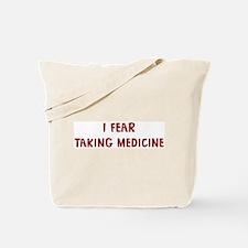 I Fear TAKING MEDICINE Tote Bag