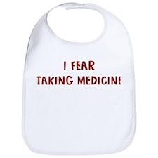 I Fear TAKING MEDICINE Bib