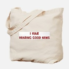 I Fear HEARING GOOD NEWS Tote Bag