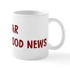 I Fear HEARING GOOD NEWS Mug
