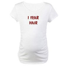 I Fear HAIR Shirt