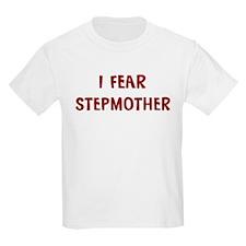 I Fear STEPMOTHER T-Shirt