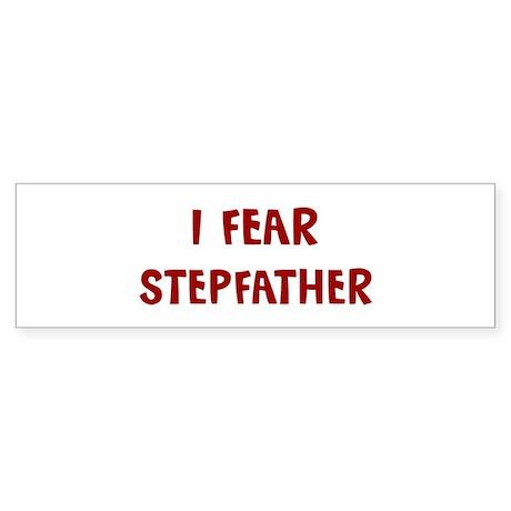 I Fear STEPFATHER Bumper Sticker