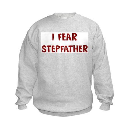 I Fear STEPFATHER Kids Sweatshirt