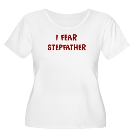 I Fear STEPFATHER Women's Plus Size Scoop Neck T-S