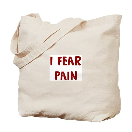I Fear PAIN Tote Bag