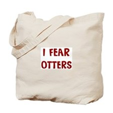 I Fear OTTERS Tote Bag