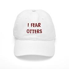 I Fear OTTERS Baseball Cap