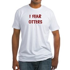I Fear OTTERS Shirt