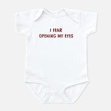 I Fear OPENING MY EYES Infant Bodysuit
