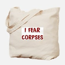 I Fear CORPSES Tote Bag